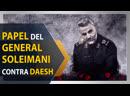 Millones en el mundo saben de la lucha de Soleimani contra Daesh