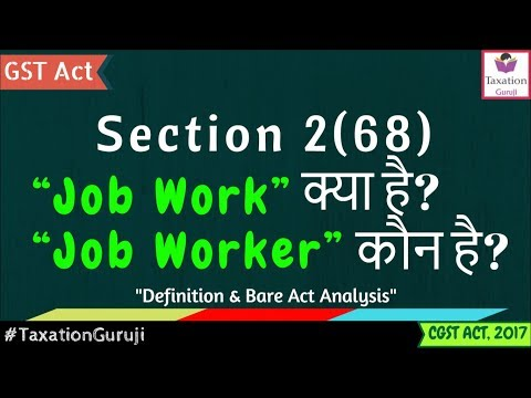What Is JOB WORK Under GST | JOB WORKER Explained | Section 2(68) | CGST Act Definition