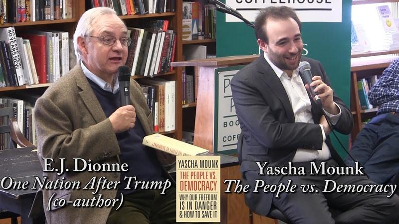 Yascha Mounk The People vs Democracy w E J Dionne