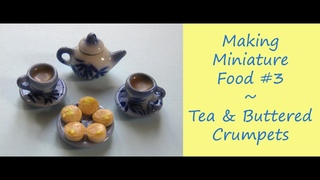 Making Miniature Food #3 – Tea & Buttered Crumpets Tutorial