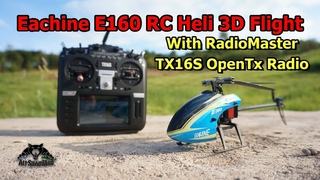Eachine E160 RC Helicopter 3D Flight with OpenTx RadioMaster TX16S