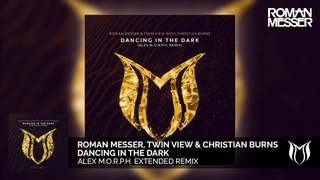 Roman Messer & Twin View with Christian Burns - Dancing In The Dark (Alex . Extended Remix)