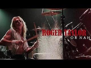 Roger Taylor / Ben Hardy || Or Nah
