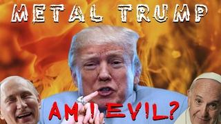 MetalTrump - Am I Evil? (Diamond Head/Metallica) ft. Metal Pope, SliPutin, Kim Jong Doom,BolsonaRock