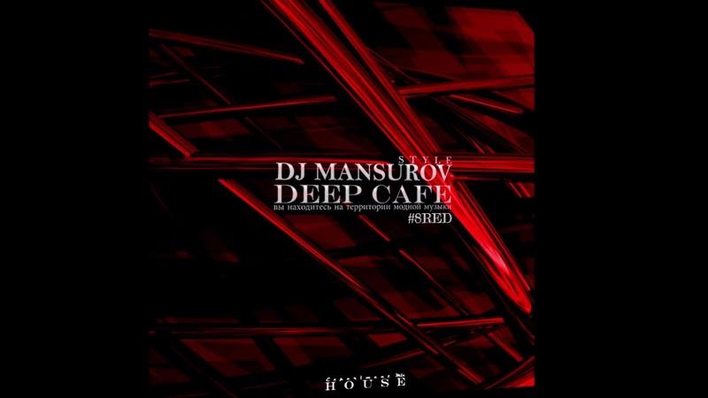DJ MANSUROV STYLE DEEP CAFE 8RED
