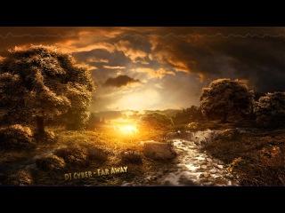 DJ Cyber - Far Away ( HQ + HD )