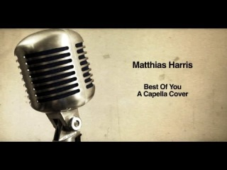 Best Of You - A Capella Cover. Matthias Harris vs Foo Fighters