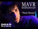 Mavr Stepanyan - Parir Siruns (New Song 2015)