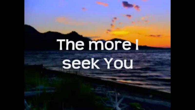 Kari Jobe The More I Seek You w lyrics
