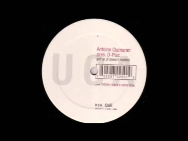 Antoine Clamaran Pres. D-Plac - Get Up (It Doesn't Matter) (Robbie Rivera's Vocal Mix) (2000)