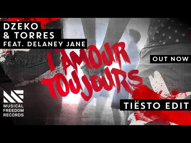 Dzeko Torres ft Delaney Jane L'Amour Toujours Tiësto Edit OUT NOW