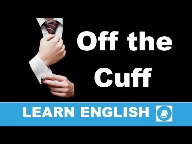 Off the Cuff English Idiom