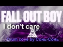 Fall Out Boy - I don't care (drum cover by Сонь-Сонь)