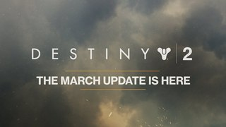 Destiny 2 – March Update [UK]