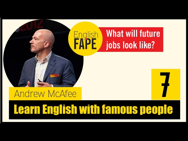 Learn English with Andrew McAfee Advanced English Listening What will future jobs look like