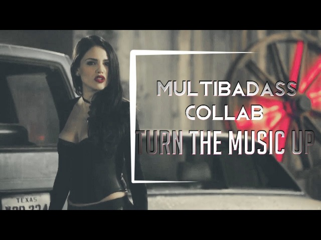 MultiBadass | Turn The Music Up [collab]