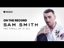 Sam Smith The Thrill of It All За Кадром Озвучка Conyr