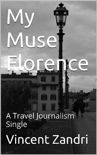 My Muse Florence A Travel Journalism Single by Vincent Zandri