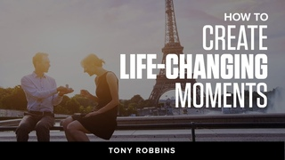 How to Create Life-Changing Moments | Tony Robbins Podcast