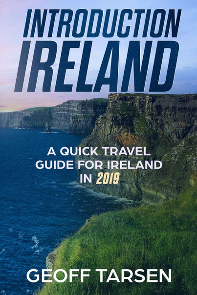 Introduction Ireland A Quick Travel Guide for Ireland in 2019 by Geoff Tarsen
