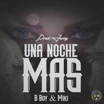 B Boy y Miki - Una Noche Mas