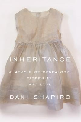 Dani Shapiro] Inheritance  A Memoir of Genealogy