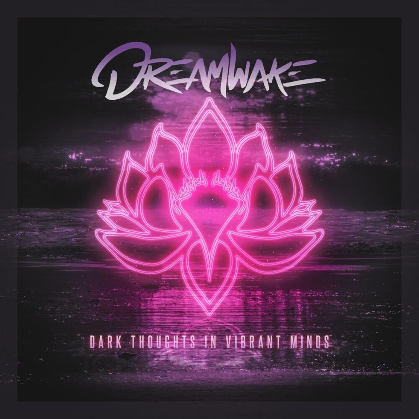 Dreamwake - Dark Thoughts in Vibrant Minds [EP] (2019)
