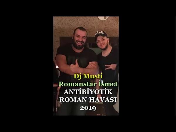 Dj Musti Romanstar İsmet ANTİBİYOTİK Roman Havası 2019