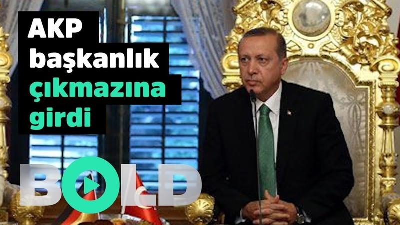 AKP neden Başkanlık çıkmazına girdi