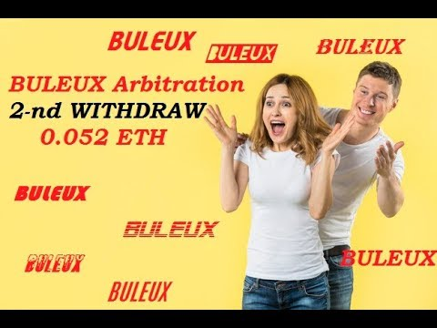 BULEUX Arbitration - 2-nd WITHDRAW -0.052 ETH - INSTANT -PROOF VIDEO