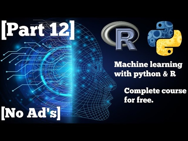 [Part 12] || Machine Learning A-Z™ Hands-On Python R In Data Science 2019