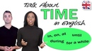 How to Talk About Time in English - Time Prepositions and Phrases