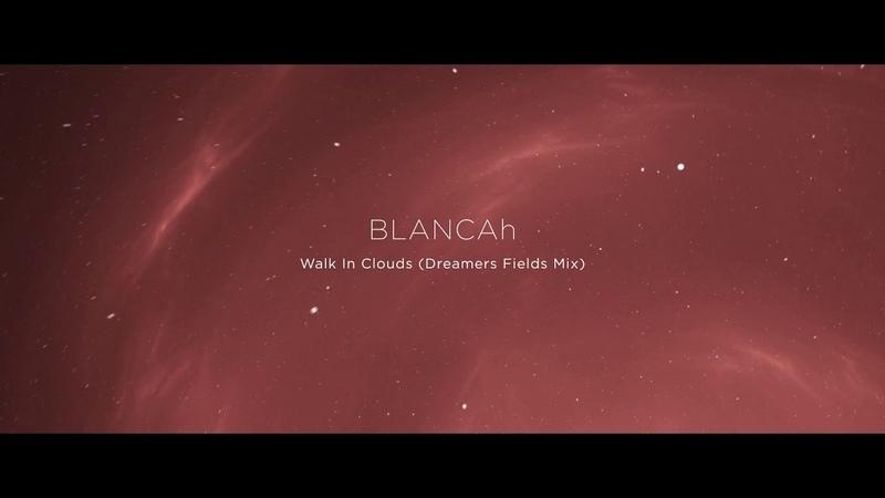 BLANCAh Walk In Clouds Dreamers Fields Mix Renaissance Records
