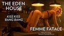 The Eden House - Kiss Kiss Bang Bang (Sub) Femme Fatale