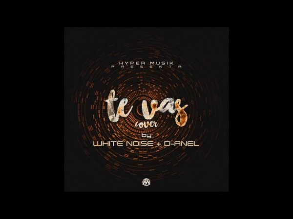 Te Vas (Cover) - White Noise y D-Anel
