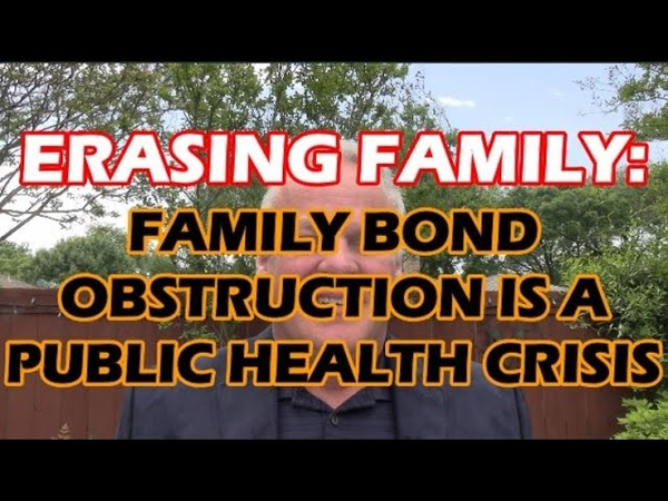 ERASING FAMILY FAMILY BOND OBSTRUCTION IS A PUBLIC HEALTH CRISIS