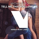 Обложка Tell Me That You Love Me - Micheletto