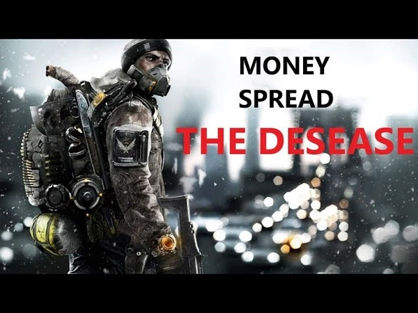 The Division Money spread the desease