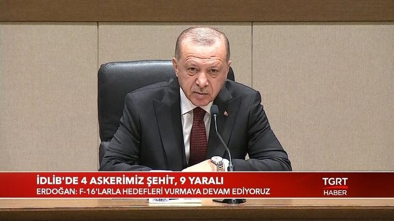 Cumhurbaşkanı Erdoğan Türkiye İdlib'deki Saldırının Cevabını Misliyle Vermiş Durumda