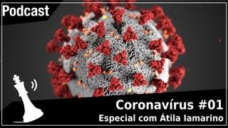 Xadrez Verbal Podcast - Especial Coronavírus #01 - Com Átila Iamarino