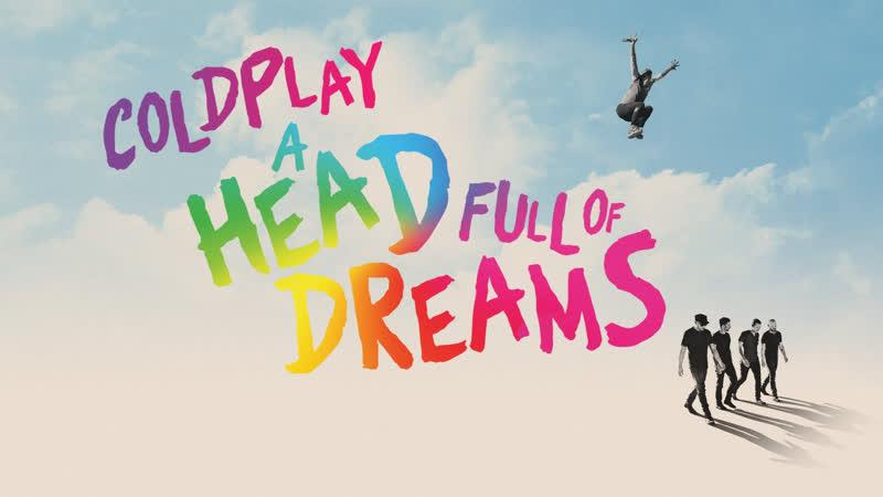 Coldplay — A Head Full Of Dreams (фильм, русские субтитры)