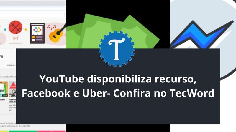 YouTube disponibiliza recurso Facebook e Uber Confira no TecWord