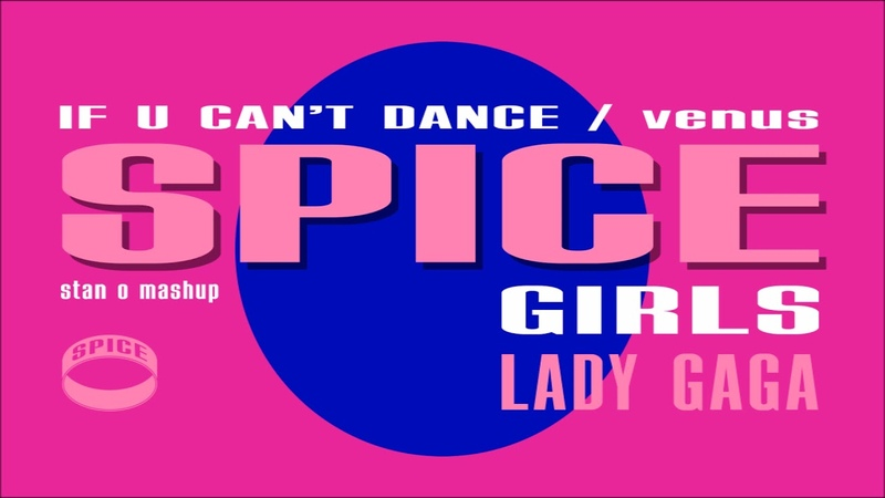 IF U CANT DANCE VENUS. Spice Girls x Lady Gaga (Stan O Mashup)