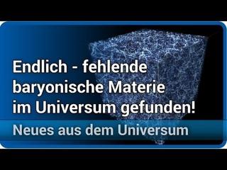 Fehlende baryonische Materie im Universums gefunden • Neues aus dem Universum | Josef M. Gaßner