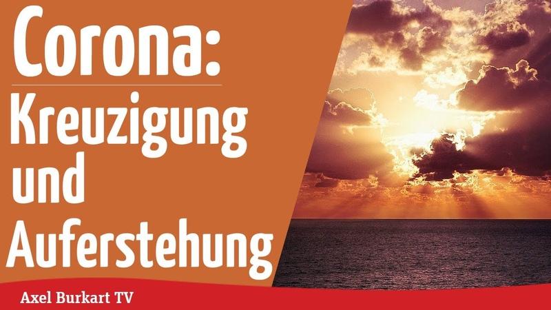 Axel Burkart TV - Corona Kreuzigung und Auferstehung der Gesellschaft