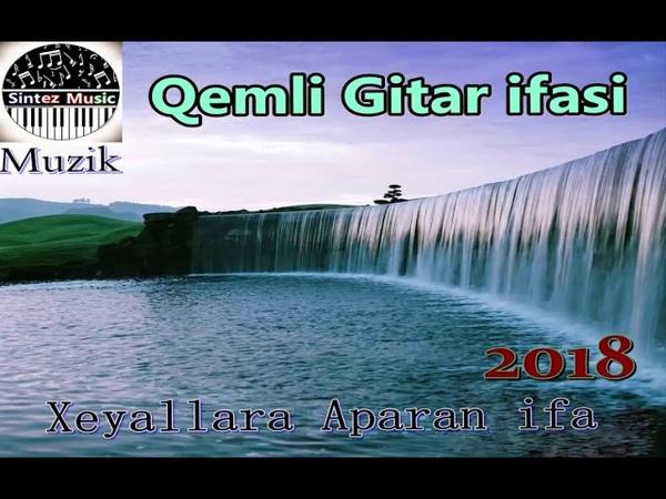 Qemli Gitara ifasi 2018 (Xeyallara Aparan ifa)