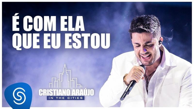 Cristiano Araújo É com ela que eu estou DVD in The Cities Vídeo Oficial