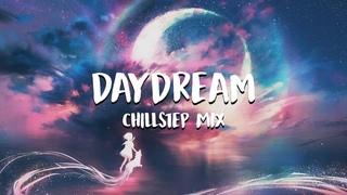 Daydream | Chillstep Mix