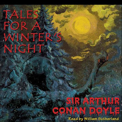 Sir Arthur Conan Doyle: Tales for a Winter's Night