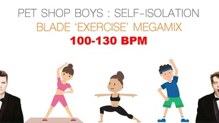 Pet Shop Boys : Self-Isolation (BladeMixes 'Exercise' Megamix)